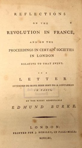 reflections in the revolution in france by edmund burke Burke was writing early on in the revolutionary period, before the worst excesses  had yet come to pass the reign of terror lay several years in.