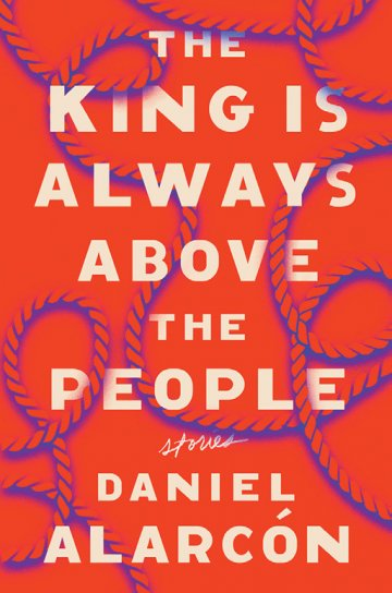 "Book cover image for ""The King is Always Above the People"" by Daniel Alarcón"