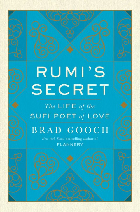 The Life of the Sufi Poet of Love by Brad Gooch '73.