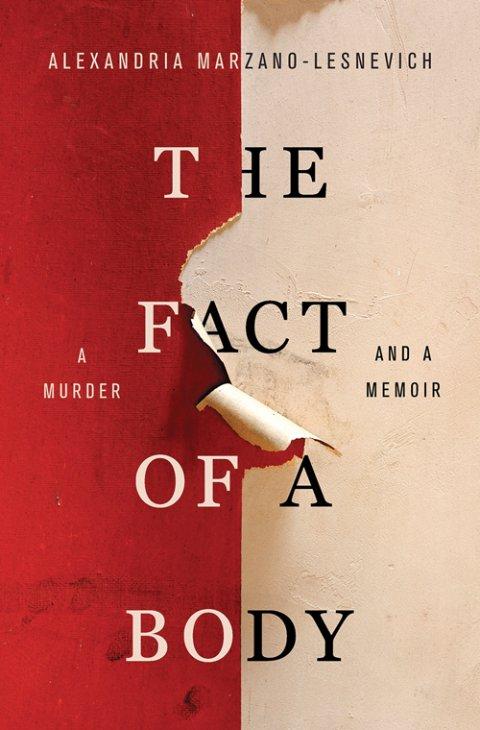 A Murder and a Memoir by Alexandria Marzano-Lesnevich '01.